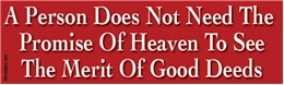 A Person Does Not Need The Promise Of Heaven To See The Merit Of Good Deeds Liberal Progressive Laptop/Window/Bumper Sticker