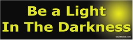 Be A Light In The Darkness Liberal Progressive Laptop/Window/Bumper Sticker