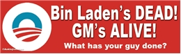 Bin Laden's DEAD! GM's Alive! What has your guy done? Liberal Progressive Laptop/Window/Bumper Sticker