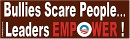 Bullies Scare People... Leaders EMPOWER! Liberal Progressive Laptop/Window/Bumper Sticker