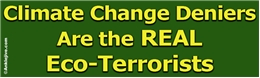 Climate Change Deniers Are the REAL Eco-Terrorists Liberal Progressive Laptop/Window/Bumper Sticker