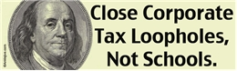 Close Corporate Tax Loopholes, Not Schools - Liberal Progressive Laptop/Window/Bumper Sticker