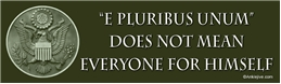 E Pluribus Unum Does Not Mean Everyone For Himself - Liberal Progressive Laptop/Window/Bumper Sticker