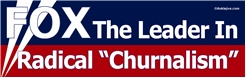 FOX - The Leader In Radical Churnalism Liberal Progressive Laptop/Window/Bumper Sticker