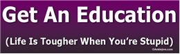 Get An Education (Life Is Tougher When You're Stupid) Liberal Progressive Laptop/Window/Bumper Sticker