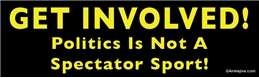 Get Involved! Politics Is Not A Spectator Sport! - Laptop/Window/Bumper Sticker