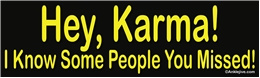 Hey, Karma! I Know Some People You Missed! Liberal Progressive Laptop/Window/Bumper Sticker