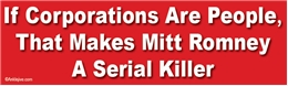 If Corporations Are People, That Makes Mitt Romney A Serial Killer Liberal Progressive Laptop/Window/Bumper Sticker