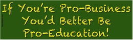 If You're Pro-Business, You'd Better Be Pro-Education! Liberal Progressive Laptop/Window/Bumper Sticker