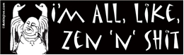 I'm All, Like, Zen 'n' Shit Laptop/Window/Bumper Sticker