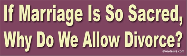 If Marriage Is So Sacred Why Do We Allow Divorce Liberal Progressive Laptop/Window/Bumper Sticker