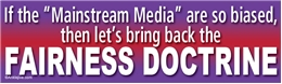 If The Mainstream Media Are So Biased, Then Let's Bring Back The FAIRNESS DOCTRINE Liberal Progressive Laptop/Window/Bumper Sticker