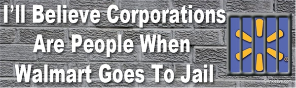 I'll Believe Corporations Are People When Walmart Goes To Jail Liberal Progressive Laptop/Window/Bumper Sticker