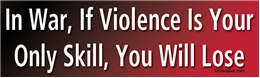 In War, If Violence Is Your Only Skill, You Will Lose Liberal Progressive Laptop/Window/Bumper Sticker