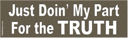 Just Doin' My Part for the TRUTH Liberal Progressive Laptop/Window/Bumper Sticker