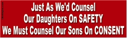 Just As We'd Counsel Our Daughters On Safety, We Must Counsel Our Sons On Consent Liberal Progressive Laptop/Window/Bumper Sticker