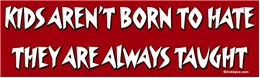 Kids Aren't Born To Hate - They Are Always Taught Liberal Progressive Laptop/Window/Bumper Sticker