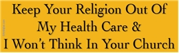Keep Your Religion Out Of My Health Care And I Won't Think In Your Church Liberal Progressive Laptop/Window/Bumper Sticker