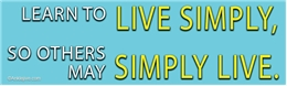 Learn To Live Simply, So Others May Simply Live - Liberal Progressive Laptop/Window/Bumper Sticker