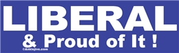 LIBERAL & Proud of It! Liberal Progressive Laptop/Window/Bumper Sticker