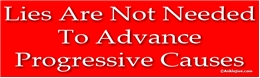 Lies Are Not Needed To Advance Progressive Causes Liberal Progressive Laptop/Window/Bumper Sticker