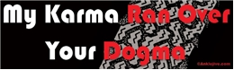 My Karma Ran Over Your Dogma Liberal Progressive Laptop/Window/Bumper Sticker