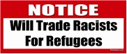 NOTICE - Will Trade Racists For Refugees - ANTI-GOP Laptop/Window/Bumper Sticker