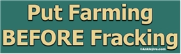 Put Farming BEFORE Fracking Liberal Progressive Laptop/Window/Bumper Sticker