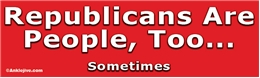 Republicans Are People Too... Sometimes - Liberal Progressive Laptop/Window/Bumper Sticker