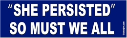 She Persisted - So Must We All - Anti-GOP Anti-TrumpLaptop/Window/Bumper Sticker