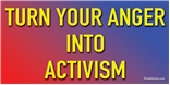 TURN YOUR ANGER INTO ACTIVISM - Anti-Trump Anti-NRA Progressive Laptop/Window/Bumper Sticker