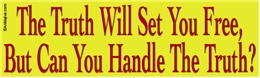 The Truth Will Set You Free, But Can You Handle The Truth? Liberal Progressive Laptop/Window/Bumper Sticker