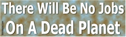 There Will Be No Jobs On A Dead Planet Liberal Progressive Laptop/Window/Bumper Sticker