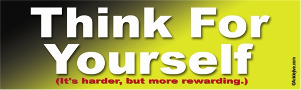 Think For Yourself (It's Harder, But More Rewarding) Laptop/Window/Bumper Sticker