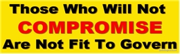 Those Who Will Not Compromise Are Not Fit To Govern Liberal Progressive Laptop/Window/Bumper Sticker