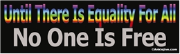 Until There Is Equality For All, No One Is Free Liberal Progressive Laptop/Window/Bumper Sticker
