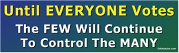 Until EVERYONE Votes The FEW Will Continue To Control The MANY Liberal Progressive Laptop/Window/Bumper Sticker