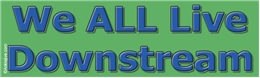 We ALL Live Downstream Liberal Progressive Laptop/Window/Bumper Sticker