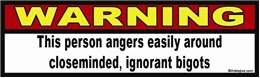 WARNING: This person angers easily around closeminded, ignorant bigots - Liberal Progressive Laptop/Window/Bumper Sticker
