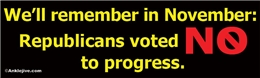 We'll Remember in November: Republicans Voted NO to Progress Liberal Progressive Laptop/Window/Bumper Sticker