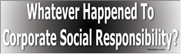 What Ever Happened To Corporate Social Responsibility? Liberal Progressive Laptop/Window/Bumper Sticker
