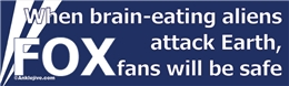 When Brain Eating Aliens Attack Earth, FOX Fans Will Be Safe Liberal Progressive Laptop/Window/Bumper Sticker