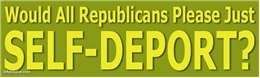 Would All Republicans Please Just SELF-DEPORT? Liberal Progressive Laptop/Window/Bumper Sticker