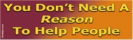 You Don't Need A Reason To Help People Liberal Progressive Laptop/Window/Bumper Sticker